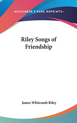 Riley Songs of Friendship (9780548066126) by Riley, James Whitcomb