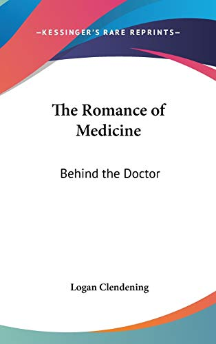 9780548071151: The Romance of Medicine: Behind the Doctor