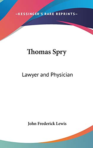 9780548072509: Thomas Spry: Lawyer and Physician
