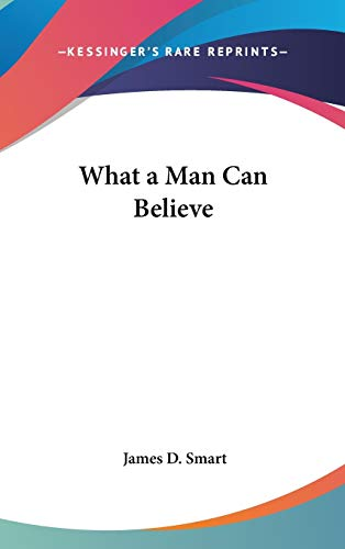 9780548073391: What a Man Can Believe