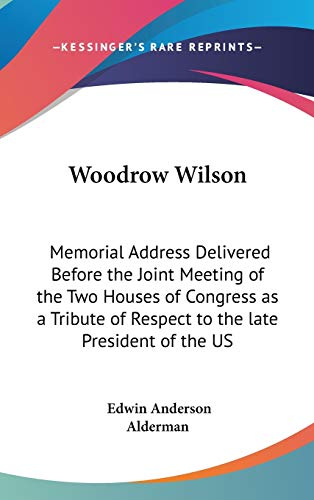 9780548073889: Woodrow Wilson: Memorial Address Delivered Before the Joint Meeting of the Two Houses of Congress as a Tribute of Respect to the late President of the US