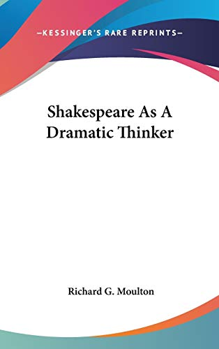 Shakespeare As A Dramatic Thinker (0548074852) by Richard G. Moulton