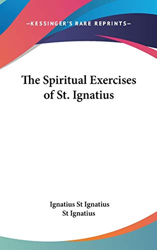 9780548076309: The Spiritual Exercises Of St. Ignatius
