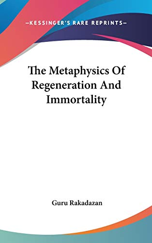 9780548076439: The Metaphysics Of Regeneration And Immortality