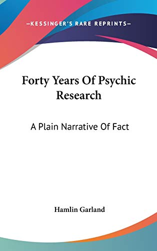 9780548077818: Forty Years Of Psychic Research: A Plain Narrative Of Fact