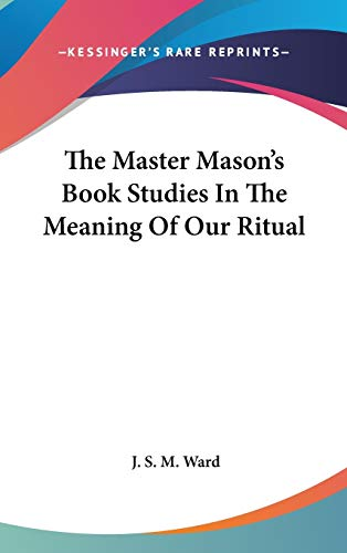 9780548078112: The Master Mason's Book Studies In The Meaning Of Our Ritual