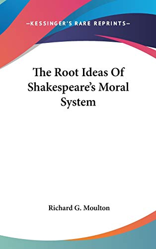 9780548079164: The Root Ideas Of Shakespeare's Moral System