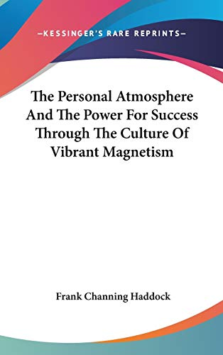 9780548080245: The Personal Atmosphere And The Power For Success Through The Culture Of Vibrant Magnetism