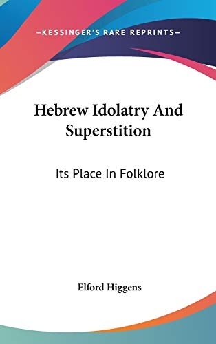 9780548080306: Hebrew Idolatry And Superstition: Its Place In Folklore