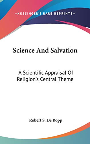 Science And Salvation: A Scientific Appraisal Of Religion's Central Theme (0548080380) by Robert S. De Ropp