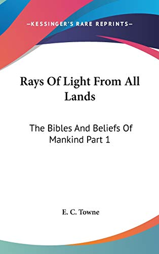 9780548082034: Rays Of Light From All Lands: The Bibles And Beliefs Of Mankind Part 1