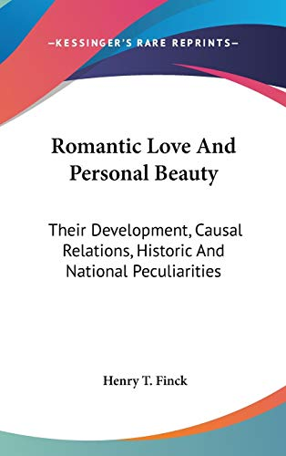 9780548082119: Romantic Love And Personal Beauty: Their Development, Causal Relations, Historic And National Peculiarities