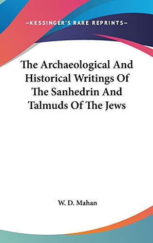 9780548082768: The Archaeological And Historical Writings Of The Sanhedrin And Talmuds Of The Jews