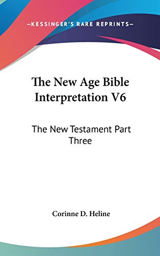9780548083727: The New Age Bible Interpretation V6: The New Testament Part Three