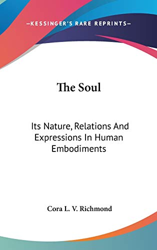 9780548084113: The Soul: Its Nature, Relations And Expressions In Human Embodiments