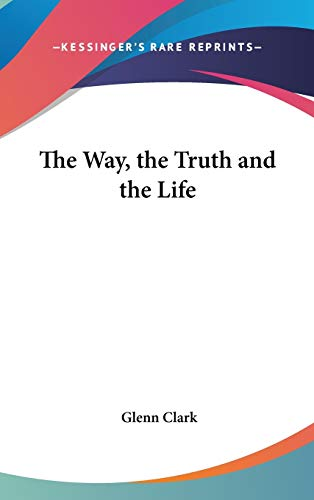 The Way, the Truth and the Life Clark, Glenn