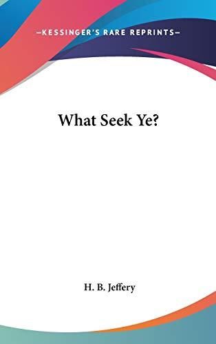 9780548084663: What Seek Ye?