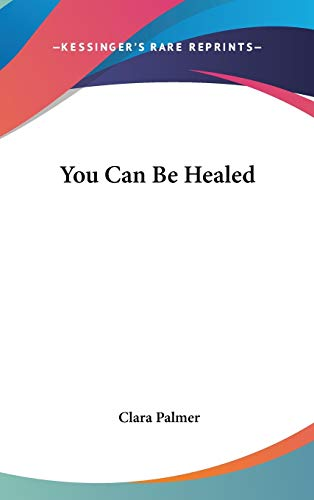 9780548084816: You Can Be Healed