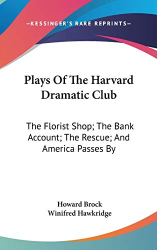 9780548085554: Plays of the Harvard Dramatic Club: The Florist Shop; The Bank Account; The Rescue; And America Passes by