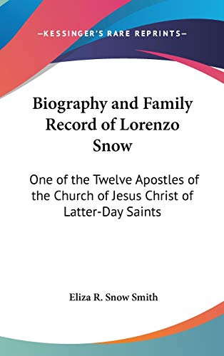 9780548085806: Biography and Family Record of Lorenzo Snow: One of the Twelve Apostles of the Church of Jesus Christ of Latter-Day Saints