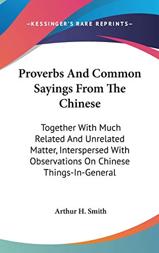 9780548086827: Proverbs And Common Sayings From The Chinese: Together With Much Related And Unrelated Matter, Interspersed With Observations On Chinese Things-In-General