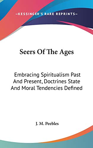 9780548087817: Seers Of The Ages: Embracing Spiritualism Past And Present, Doctrines State And Moral Tendencies Defined