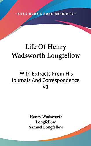 Life Of Henry Wadsworth Longfellow: With Extracts From His Journals And Correspondence V1 (0548088217) by Henry Wadsworth Longfellow