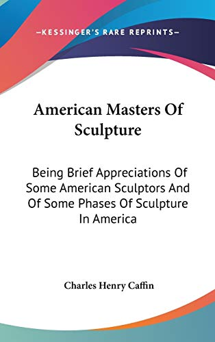 9780548089842: American Masters Of Sculpture: Being Brief Appreciations Of Some American Sculptors And Of Some Phases Of Sculpture In America