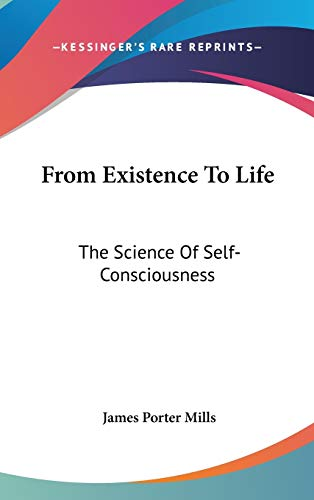 9780548089866: From Existence To Life: The Science Of Self-Consciousness