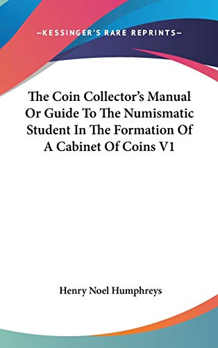 9780548089941: The Coin Collector's Manual Or Guide To The Numismatic Student In The Formation Of A Cabinet Of Coins V1
