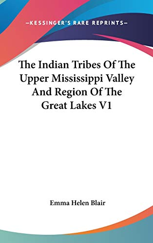 9780548090053: The Indian Tribes of the Upper Mississippi Valley and Region of the Great Lakes: as Described by Nicolas Perrot, French Comandant in the Northwest; ... Commissioner to Canada; Morrell Marston, A: 1