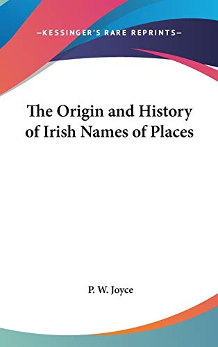 9780548090404: The Origin and History of Irish Names of Places