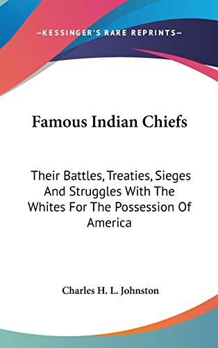 9780548090886: Famous Indian Chiefs: Their Battles, Treaties, Sieges And Struggles With The Whites For The Possession Of America