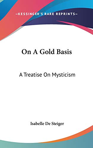 9780548092095: On A Gold Basis: A Treatise On Mysticism