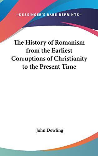 9780548094945: The History of Romanism from the Earliest Corruptions of Christianity to the Present Time