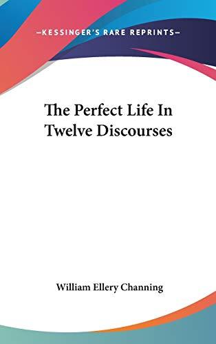 9780548095997: The Perfect Life In Twelve Discourses