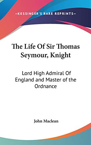 9780548096338: The Life Of Sir Thomas Seymour, Knight: Lord High Admiral Of England and Master of the Ordnance
