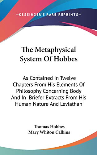 9780548096710: The Metaphysical System Of Hobbes: As Contained In Twelve Chapters From His Elements Of Philosophy Concerning Body And In Briefer Extracts From His Human Nature And Leviathan