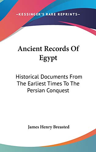 9780548096925: Ancient Records Of Egypt: Historical Documents From The Earliest Times To The Persian Conquest: The First To The Seventeenth Dynasties V1