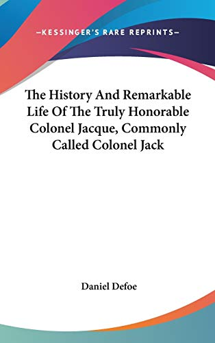 9780548097755: The History and Remarkable Life of the Truly Honorable Colonel Jacque, Commonly Called Colonel Jack