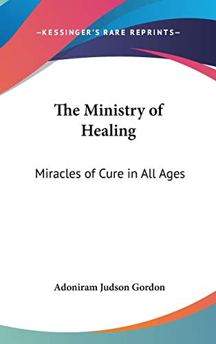 9780548097847: The Ministry of Healing: Miracles of Cure in All Ages