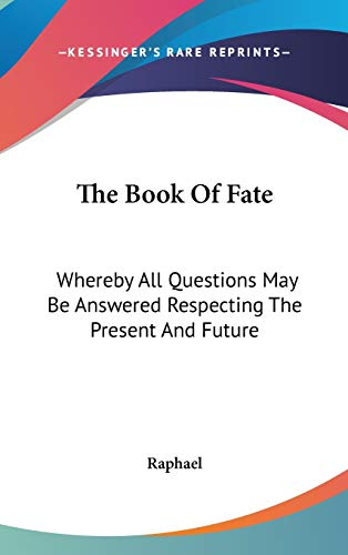 9780548098004: The Book Of Fate: Whereby All Questions May Be Answered Respecting The Present And Future