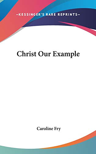 9780548098011: Christ Our Example