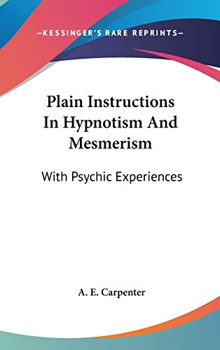 9780548099162: Plain Instructions In Hypnotism And Mesmerism: With Psychic Experiences