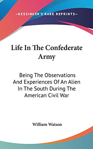 9780548099186: Life In The Confederate Army: Being The Observations And Experiences Of An Alien In The South During The American Civil War