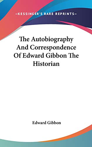 9780548099254: The Autobiography And Correspondence Of Edward Gibbon The Historian