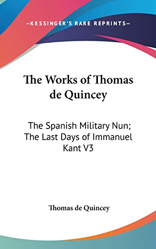 9780548101124: The Works of Thomas de Quincey: The Spanish Military Nun; The Last Days of Immanuel Kant V3