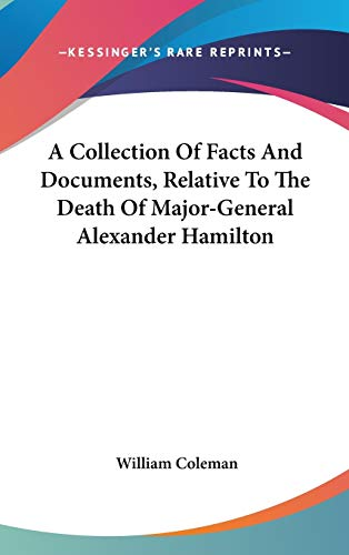 9780548101315: A Collection Of Facts And Documents, Relative To The Death Of Major-General Alexander Hamilton
