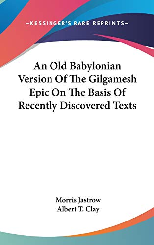 9780548102411: An Old Babylonian Version Of The Gilgamesh Epic On The Basis Of Recently Discovered Texts