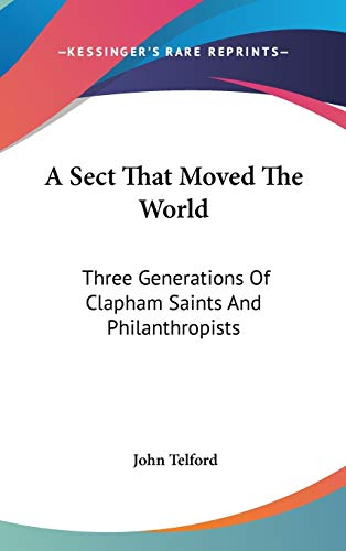 9780548103166: A Sect That Moved The World: Three Generations Of Clapham Saints And Philanthropists